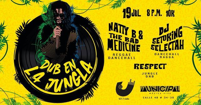 Dub en la Jungla - Natty B  & The Bad Medicine Respect, SetoKing