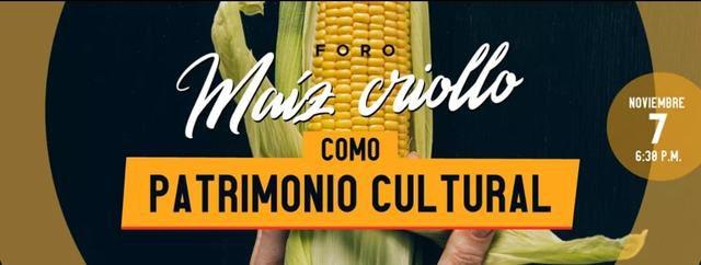 Foro: Maíz Criollo Como Patrimonio Cultural