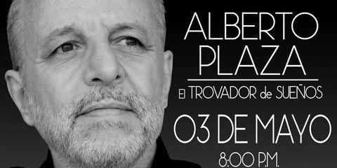 """Alberto Plaza """" El Trovador de Sueños"""""""