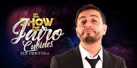 El Show de Jairo Cubides - Sin Censura