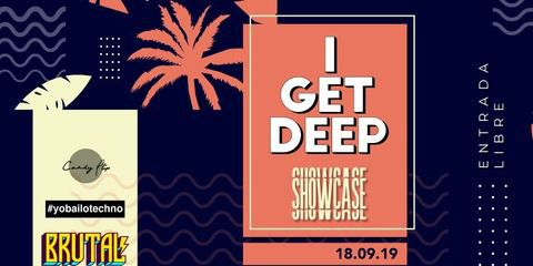 I Get Deep Showcase - Brutal