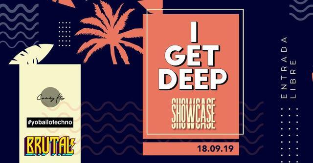I Get Deep Showcase - Brutal